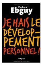 je hais le développement personnel est un ouvrage du sociologue Robert Ebguy qui s'en prend aux coachs